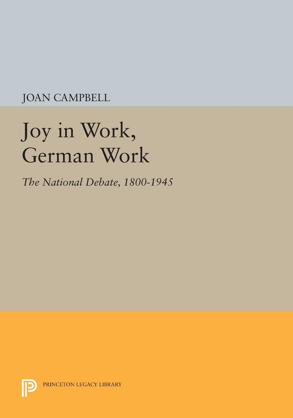 Joan Campbell Joy in Work, German Work. The National Debate, 1800-1945 hegel the end of history and the future