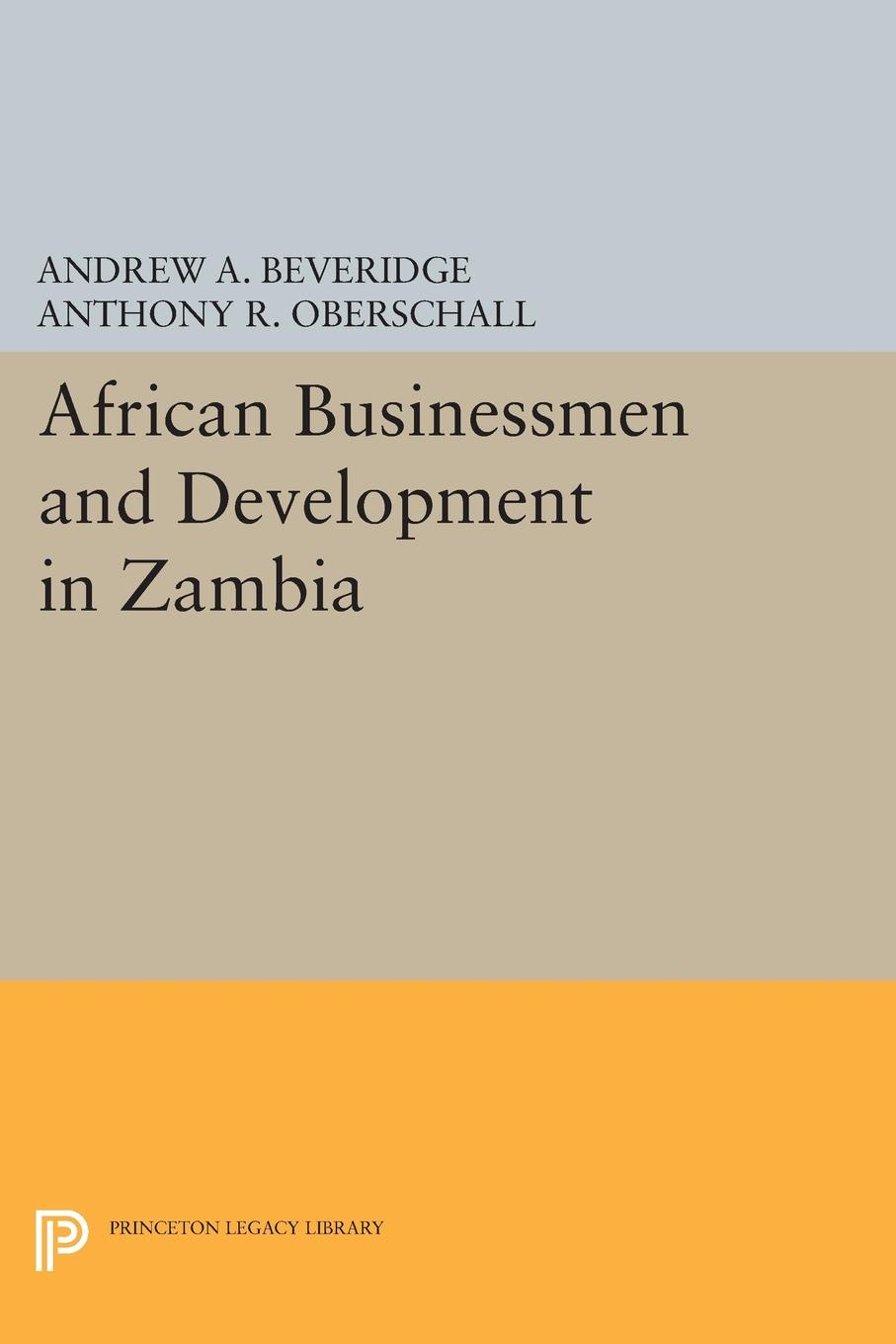 Andrew A. Beveridge, Anthony R. Oberschall African Businessmen and Development in Zambia недорго, оригинальная цена