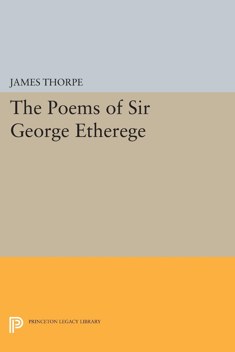 The Poems of Sir George Etherege ajurmotts g zannotti william n joyce fishing derby poems in princeton tufts