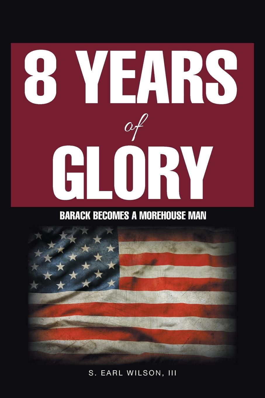 S. Earl Wilson III 8 Years of Glory. Barack Becomes a Morehouse Man barack obama