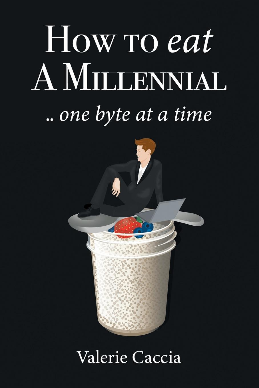 лучшая цена Valerie Caccia How to Eat a Millennial .. One Byte at a Time