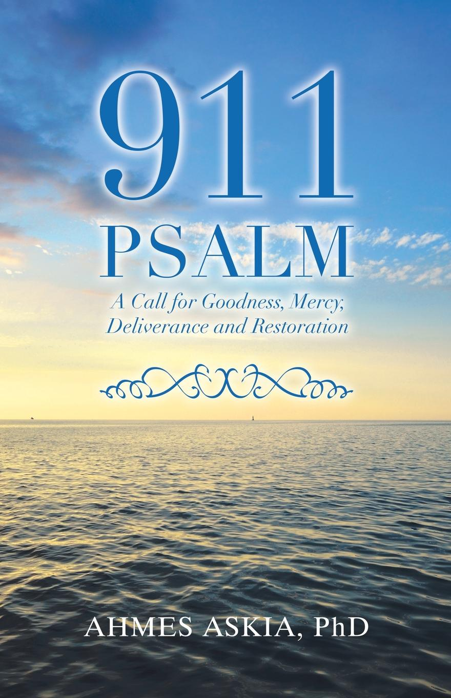 Ahmes Askia PhD 911 Psalm. A Call for Goodness, Mercy, Deliverance and Restoration girl in 911