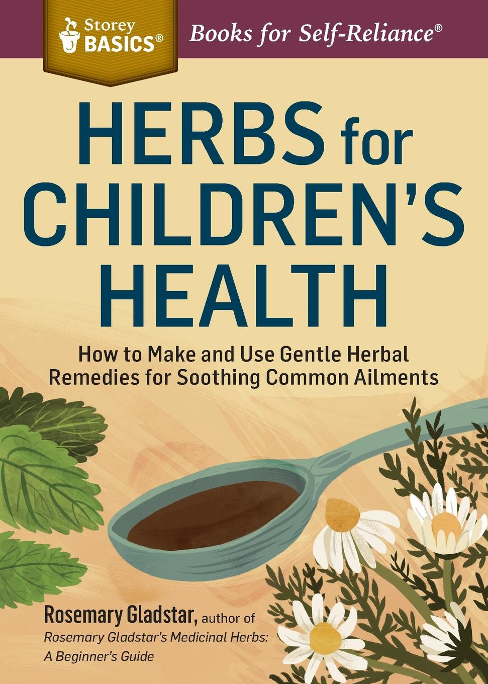Фото - Rosemary Gladstar Herbs for Children's Health. How to Make and Use Gentle Herbal Remedies for Soothing Common Ailments. A Storey BASICS. Title mark kopecky managing manure how to store compost and use organic livestock wastes a storey basics title