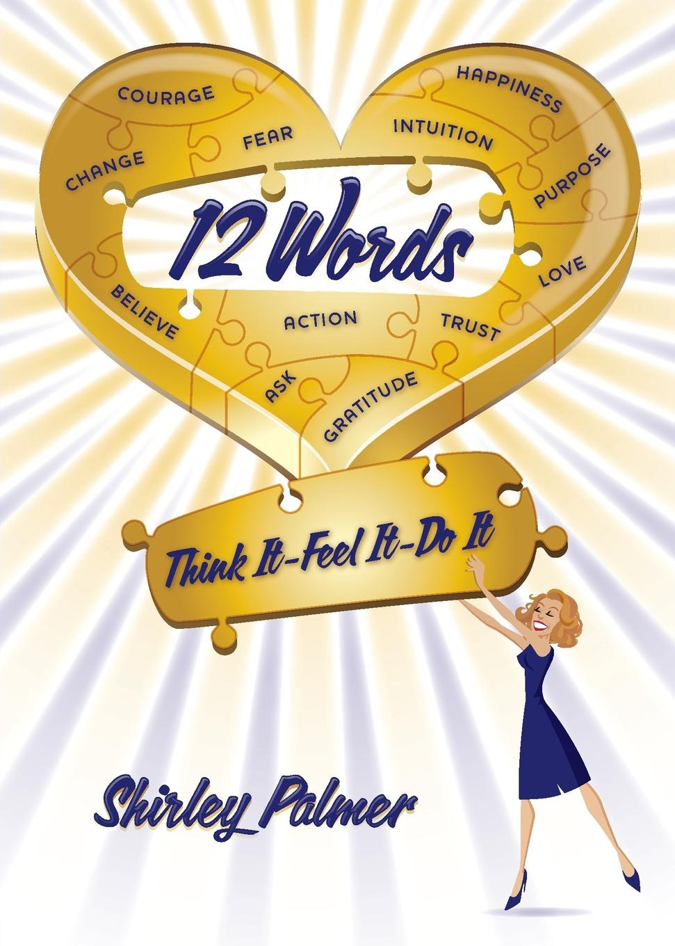 Shirley Palmer 12 Words. Think It, Feel It, Do It jeffrey magee your trajectory code how to change your decisions actions and directions to become part of the top 1