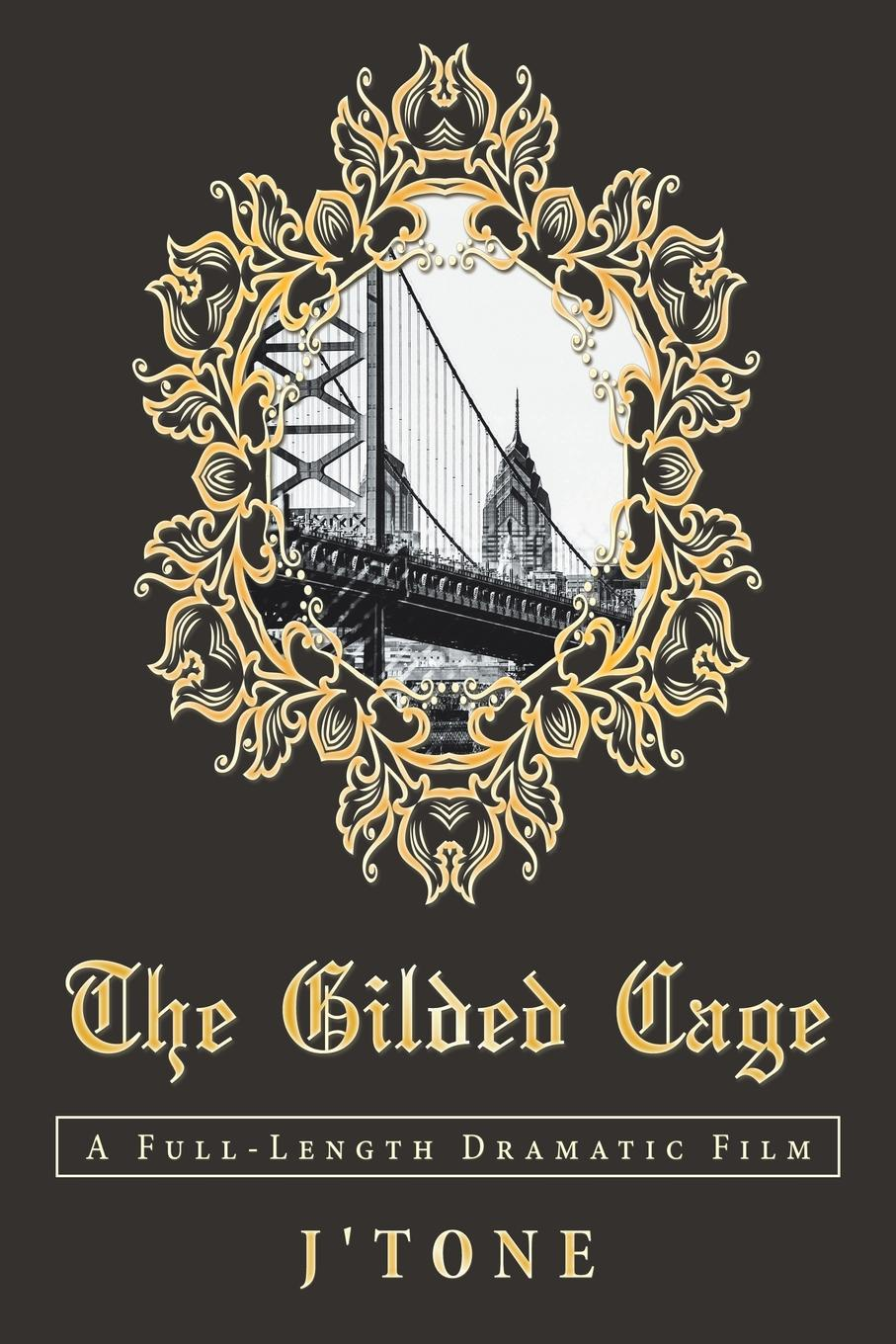 J'Tone The Gilded Cage. A Full-Length Dramatic Film gilded cage