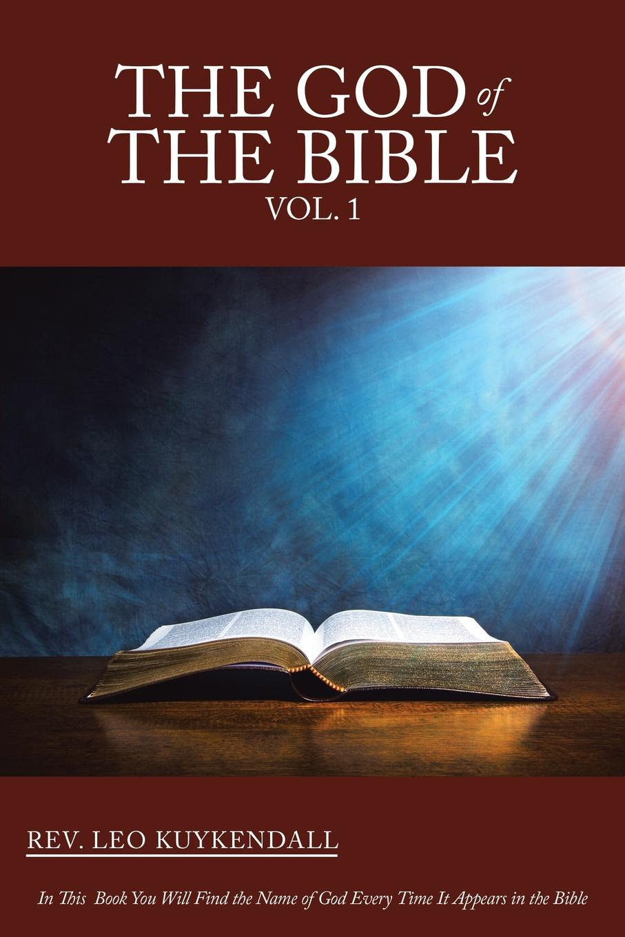Leo Kuykendall The God of the Bible Vol. 1. In This Book You Will Find Name Every Time It Appears in