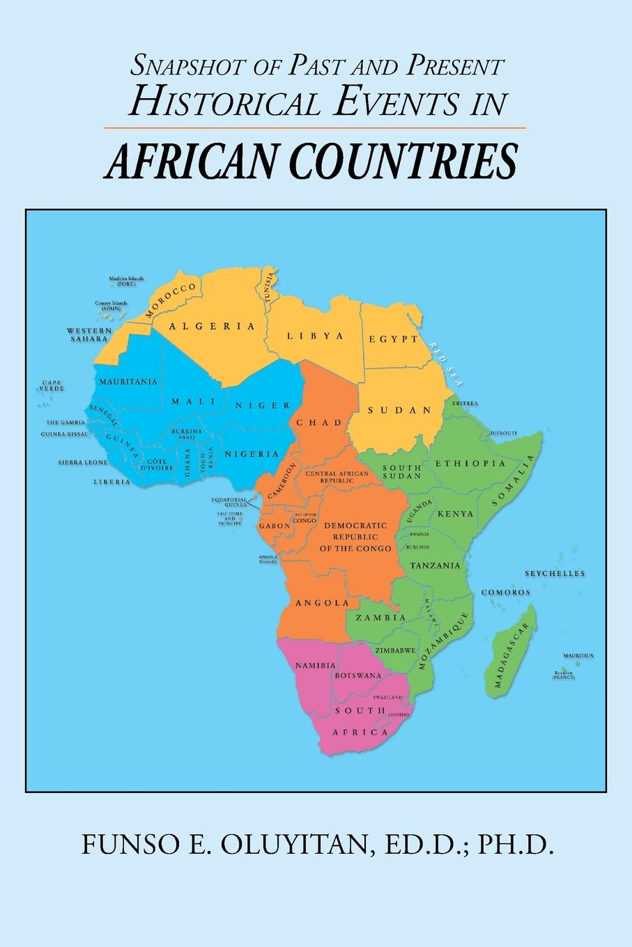 Funso E. Oluyitan Ed.D. Ph.D. Snapshot of Past and Present Historical Events in African Countries