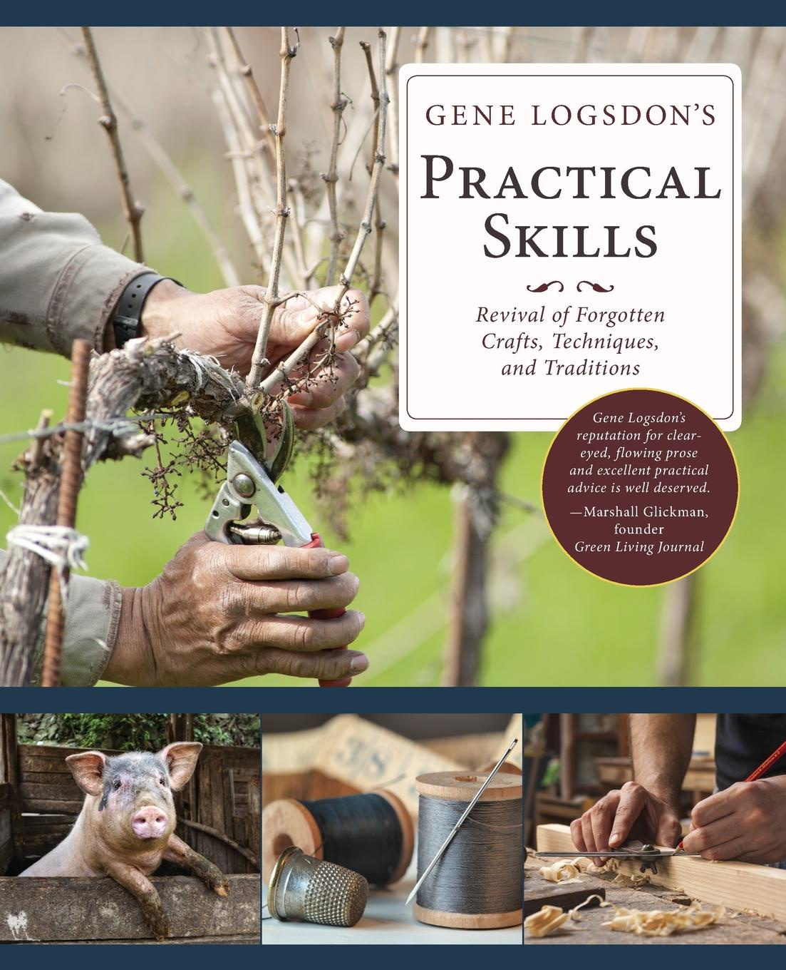 Фото - Gene Logsdon Gene Logsdon's Practical Skills. A Revival of Forgotten Crafts, Techniques, and Traditions дорлинг д равенство isbn 9785422407941