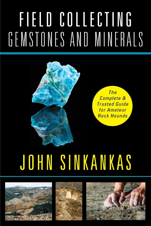 John Sinkankas Field Collecting Gemstones and Minerals цена 2017