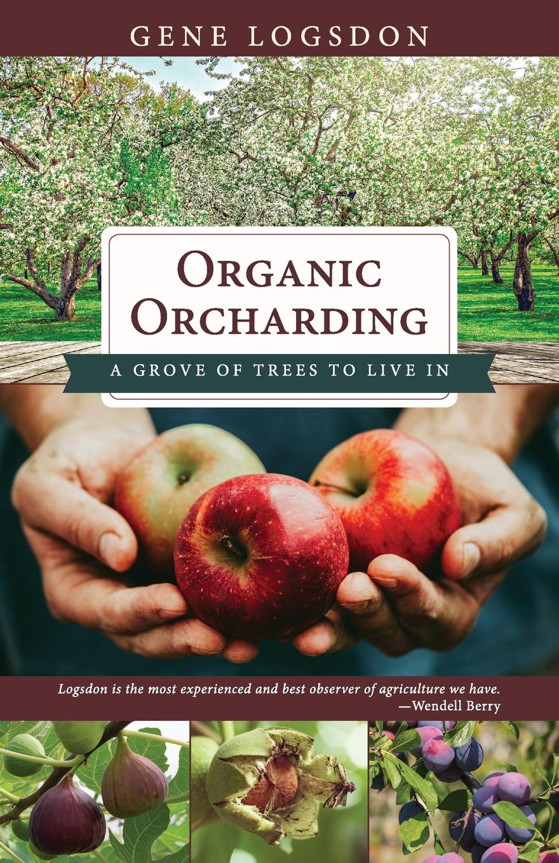 Logsdon Gene Organic Orcharding. A Grove of Trees to Live In konstantine gamsahhurdia suure meistri käsi isbn 9789949515295