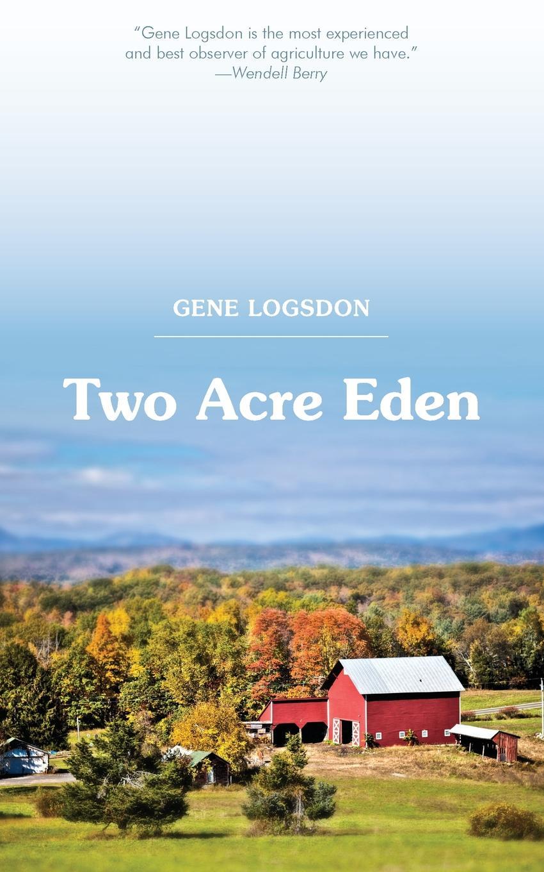 Gene Logsdon Two Acre Eden konstantine gamsahhurdia suure meistri käsi isbn 9789949515295