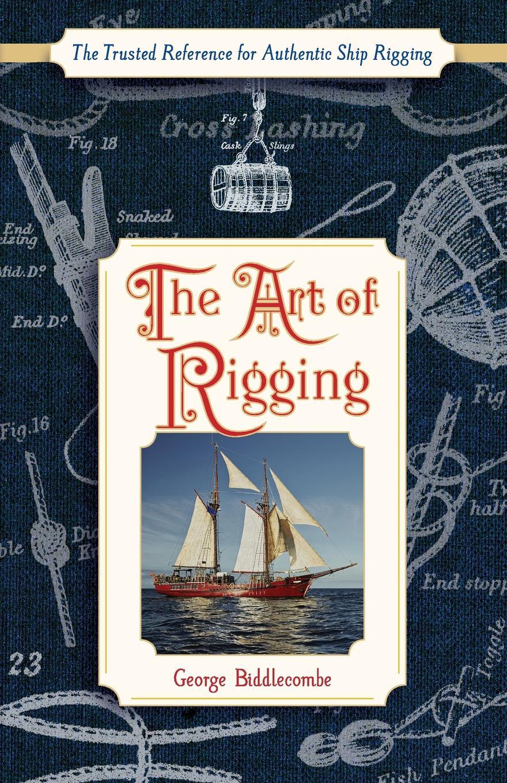 Фото - George Biddlecombe The Art of Rigging (Dover Maritime) george biddlecombe the art of rigging