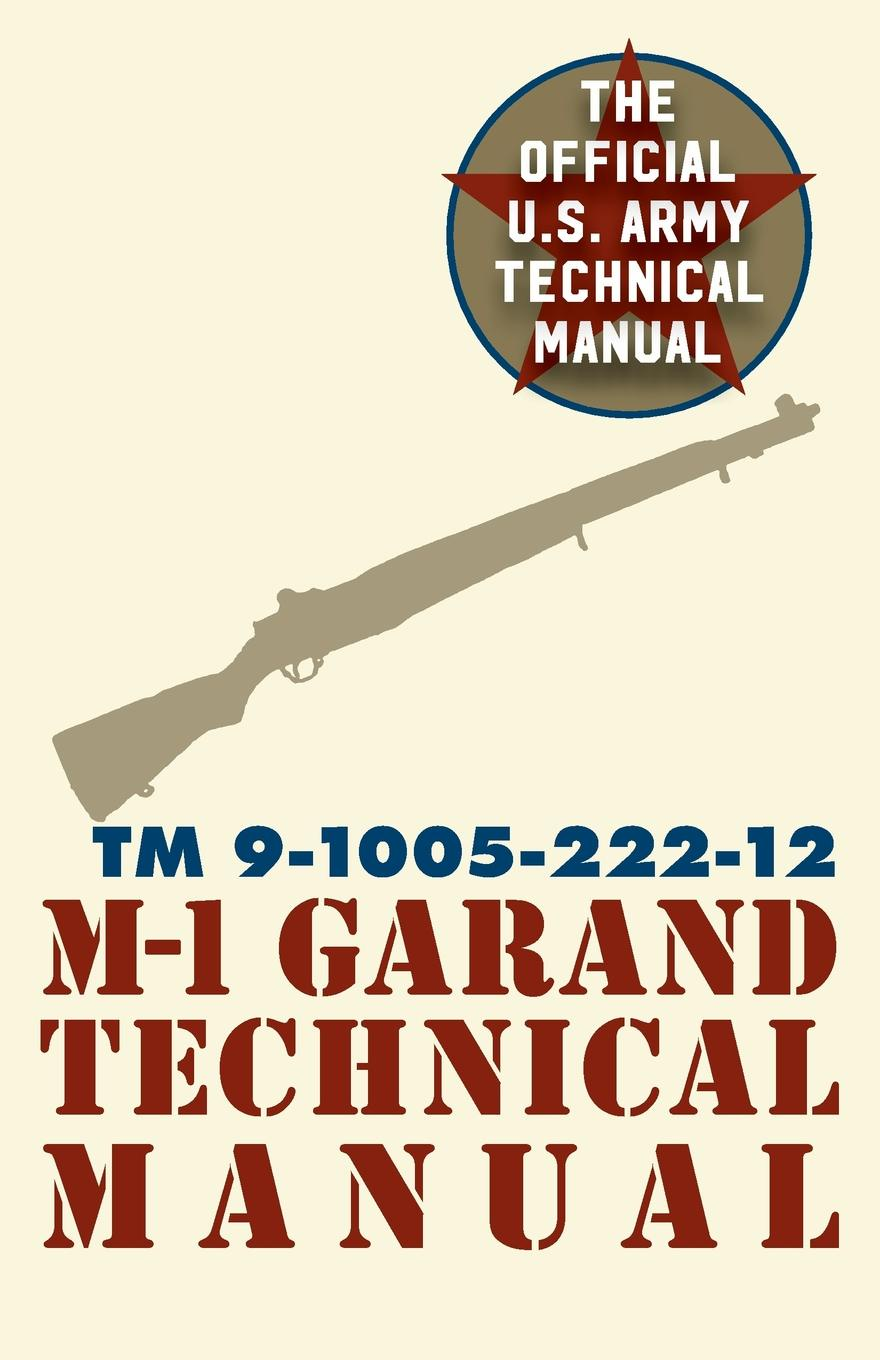 Pentagon U.S. Military U.S. Army M-1 Garand Technical Manual. Field Manual 23-5 helju pets meelespead isbn 9789949278367