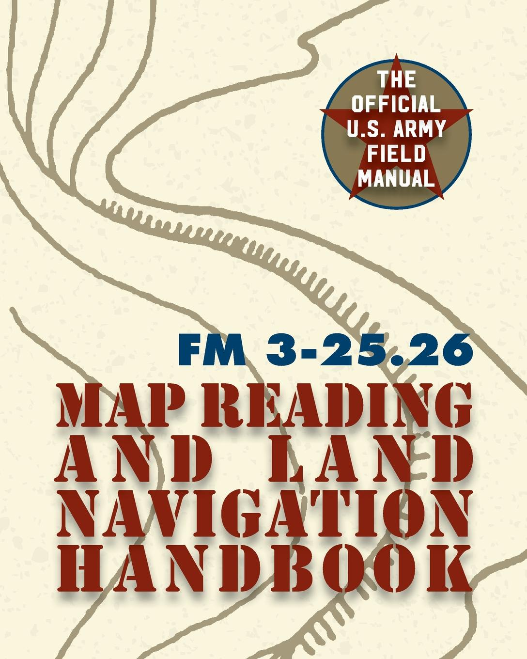 The United States Army Army Field Manual FM 3-25.26 (U.S. Army Map Reading and Land Navigation Handbook) helju pets meelespead isbn 9789949278367