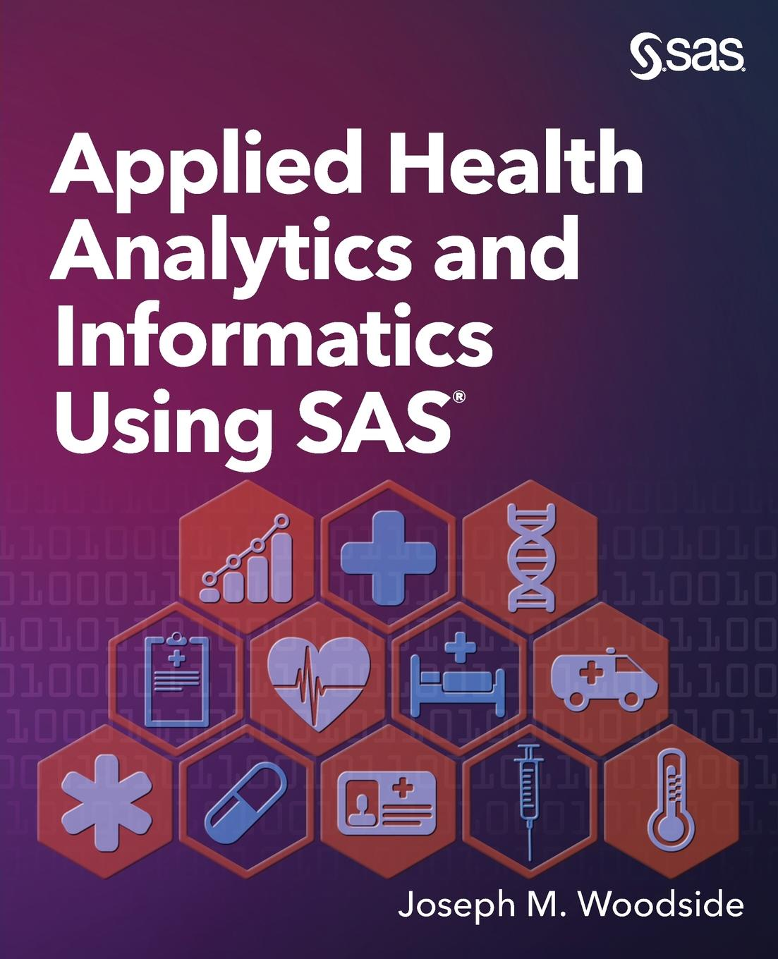 Joseph M. Woodside Applied Health Analytics and Informatics Using SAS electronic health records and medical big data