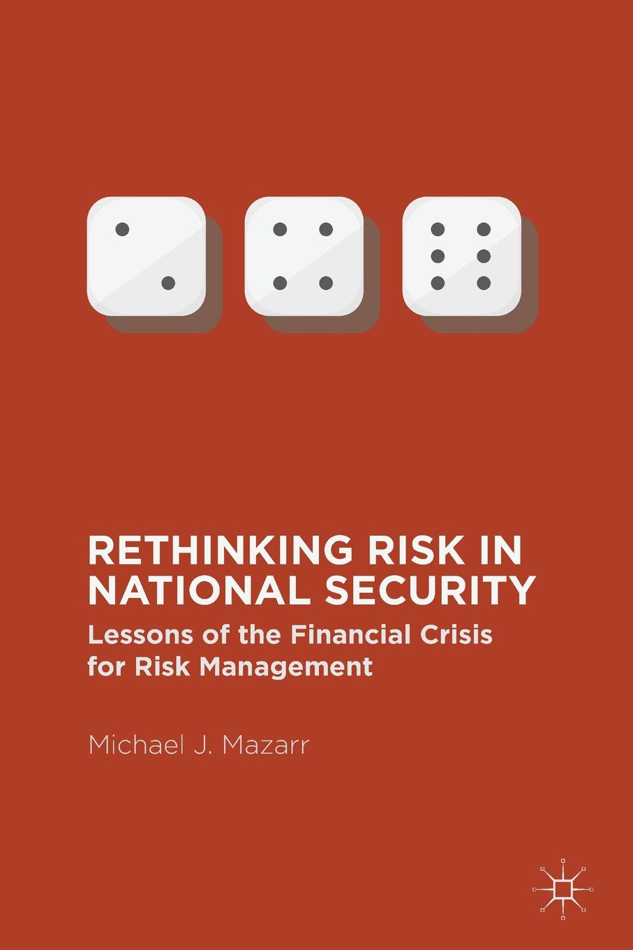 цены Michael J. Mazarr Rethinking Risk in National Security. Lessons of the Financial Crisis for Risk Management