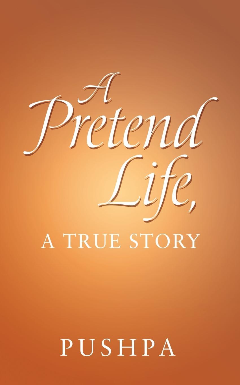 цена Pushpa A Pretend Life, a True Story онлайн в 2017 году