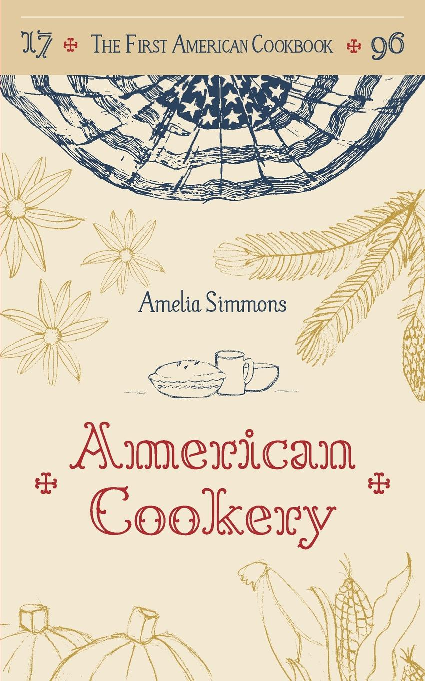 Amelia Simmons The First American Cookbook. A Facsimile of American Cookery, 1796 the colonial williamsburg tavern cookbook