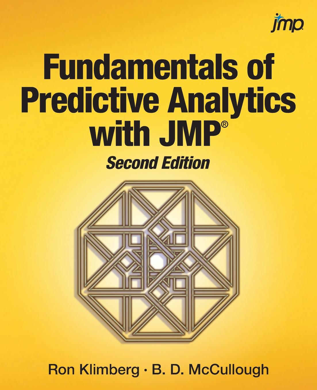 Ron Klimberg, B. D. McCullough Fundamentals of Predictive Analytics with JMP, Second Edition shelemyahu zacks modern industrial statistics with applications in r minitab and jmp