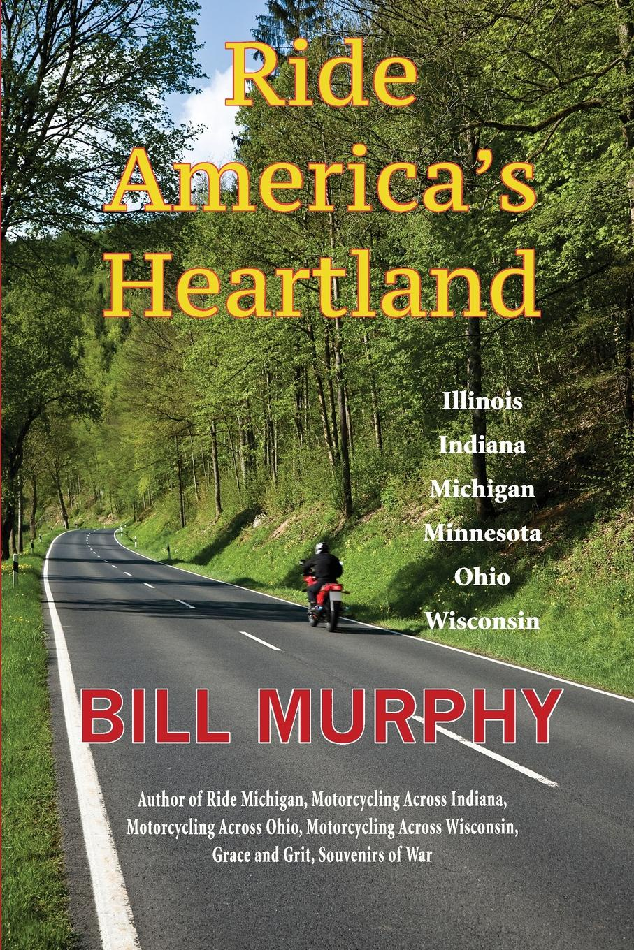 Bill Murphy Ride America's Heartland. Illinois, Indiana, Michigan, Minnesota, Ohio, Wisconsin bill flanagan bill flanigan u2 at the end of the world