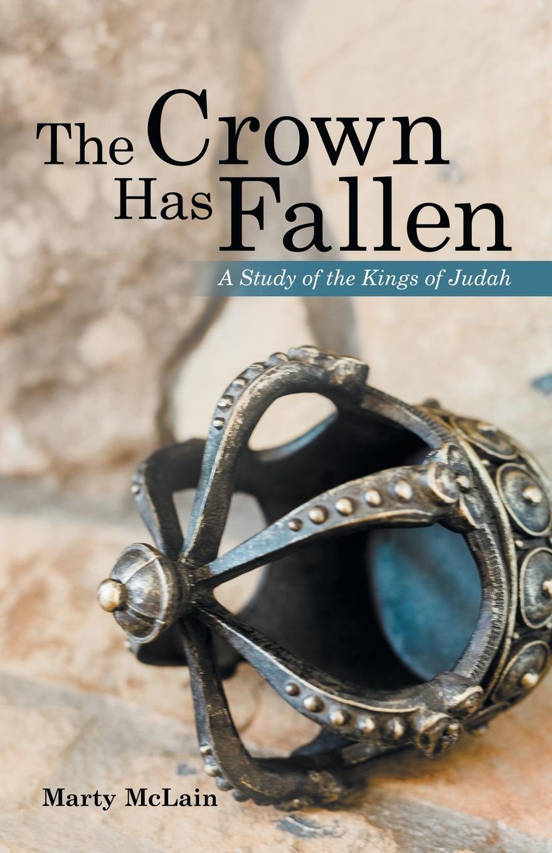 лучшая цена Marty McLain The Crown Has Fallen. A Study of the Kings of Judah