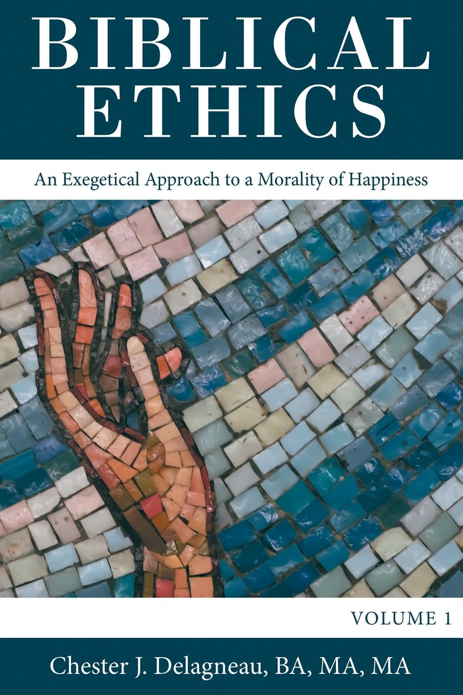 Chester J. Delagneau BA MA MA Biblical Ethics. An Exegetical Approach to a Morality of Happiness dori seider a place called happiness creating the foundations of personal well being