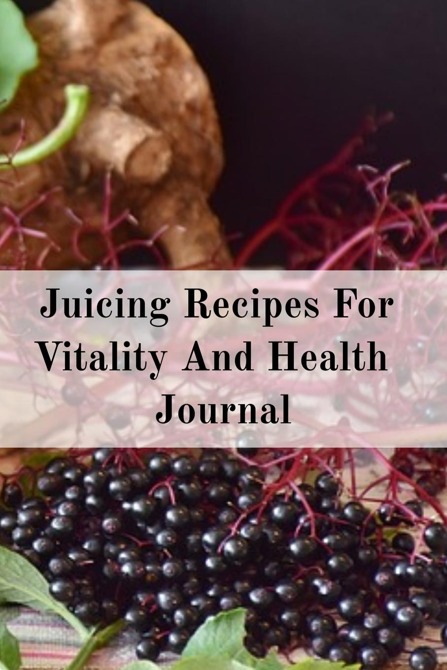 Фото - Juliana Baldec Juicing Recipes For Vitality And Health Journal. Write Down Your Favorite Blender Recipes, Inspirations, Quotes, Sayings & Notes About Your Secrets Of How To Lose Weight With Juices & Smoothies In Your Personal Diet Journal! pat crocker juicing and smoothies for dummies