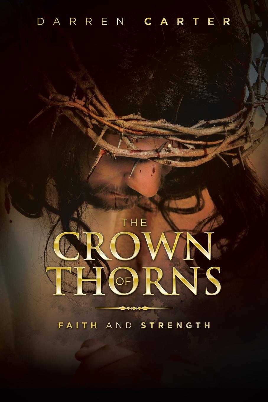 Darren Carter The Crown of Thorns. Faith and Strength william law the spirit of prayer or the soul rising out of the vanity of time into the riches of eternity