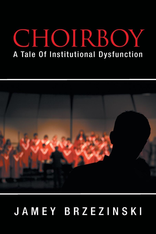 Jamey Brzezinski Choirboy. A Tale of Institutional Dysfunction недорго, оригинальная цена