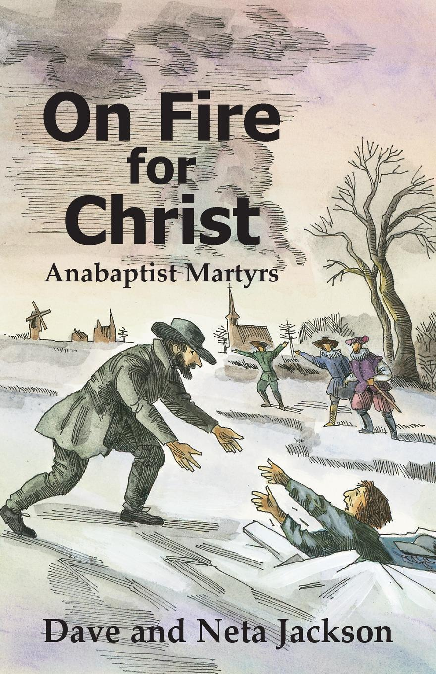 On Fire for Christ. Stories of Anabaptist Martyrs autumn jackson counts sins of the martyrs