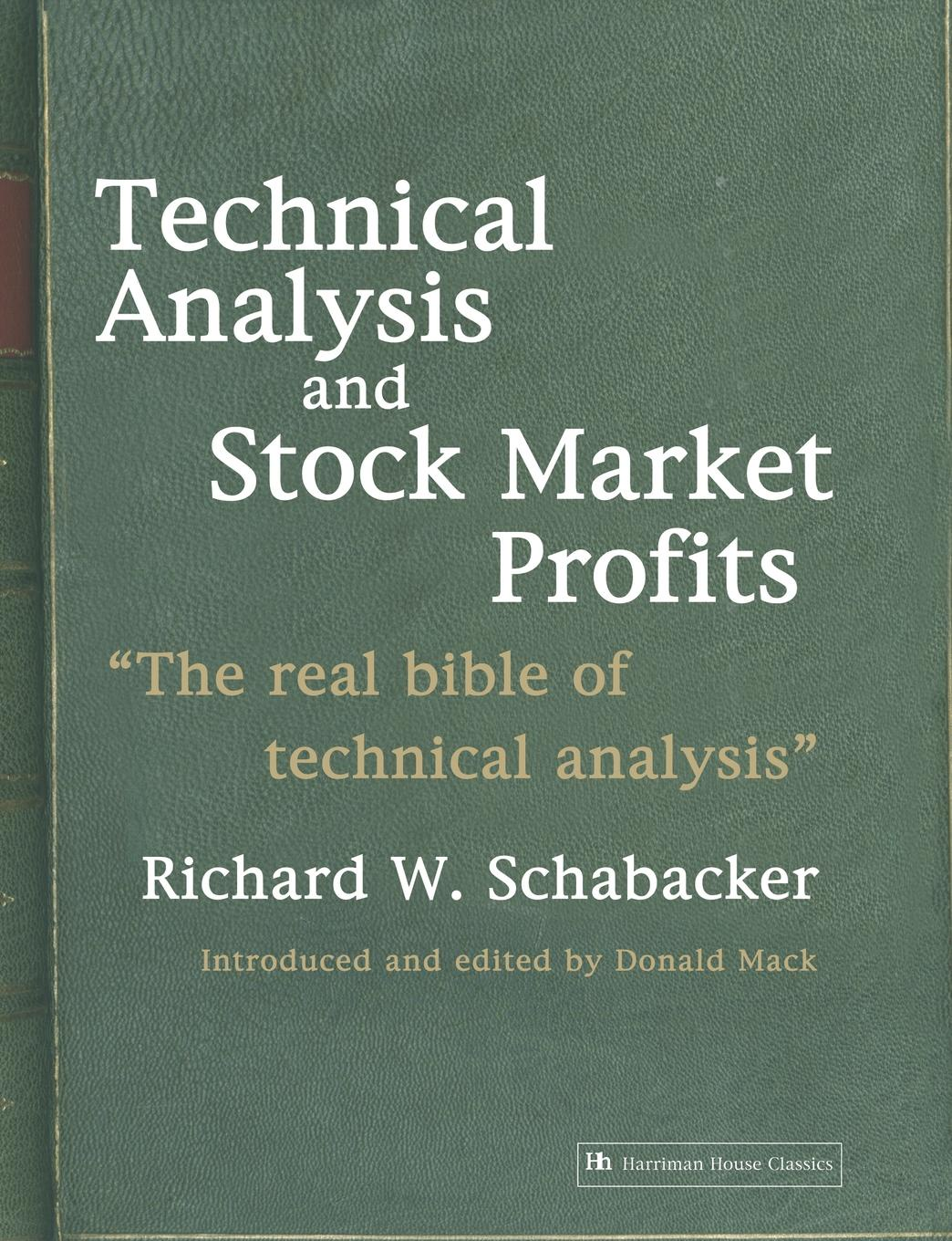 R. Schabacker, Richard Schabacker Technical Analysis and Stock Market Profits. The Real Bible of Technical Analysis michael archer d the forex chartist companion a visual approach to technical analysis