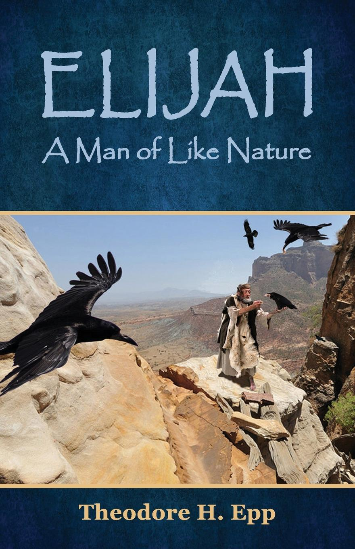 Theodore H. Epp Elijah. A Man of Like Nature недорго, оригинальная цена