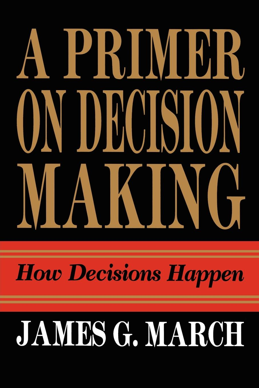 James G. March Primer on Decision Making. How Decisions Happen parag kulkarni reinforcement and systemic machine learning for decision making