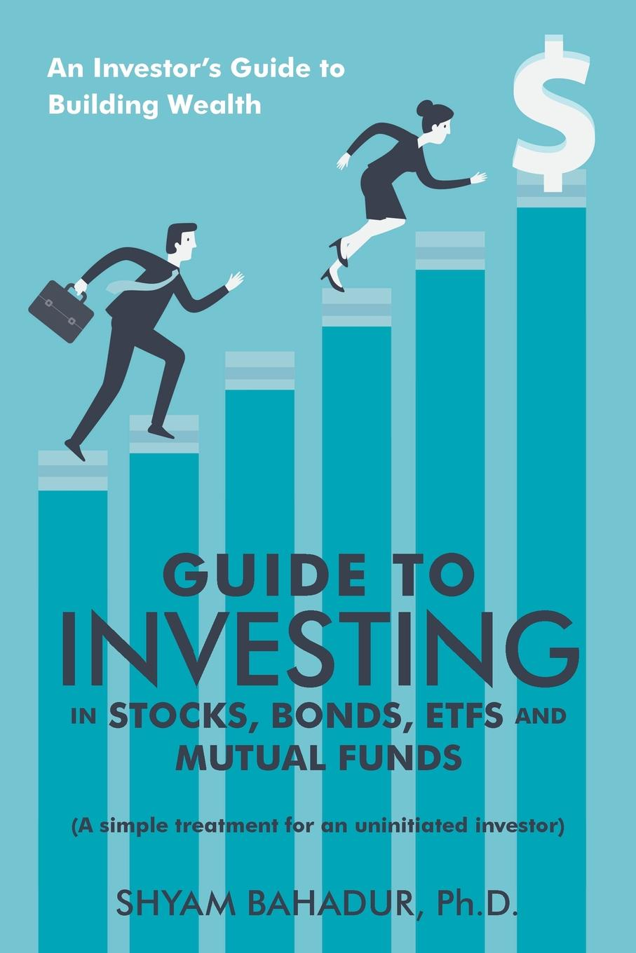 Ph.D. Shyam Bahadur Guide to Investing in Stocks, Bonds, Etfs and Mutual Funds. An Investor'S Guide to Building Wealth jerald pinto e quantitative investment analysis workbook