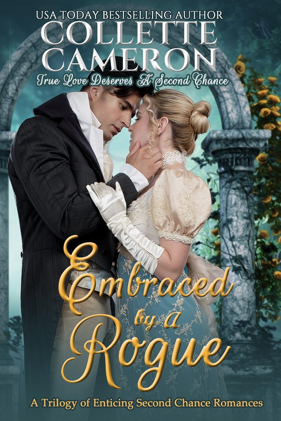Collette Cameron Embraced by a Rogue. A Trilogy of Enticing Second Chance Romances