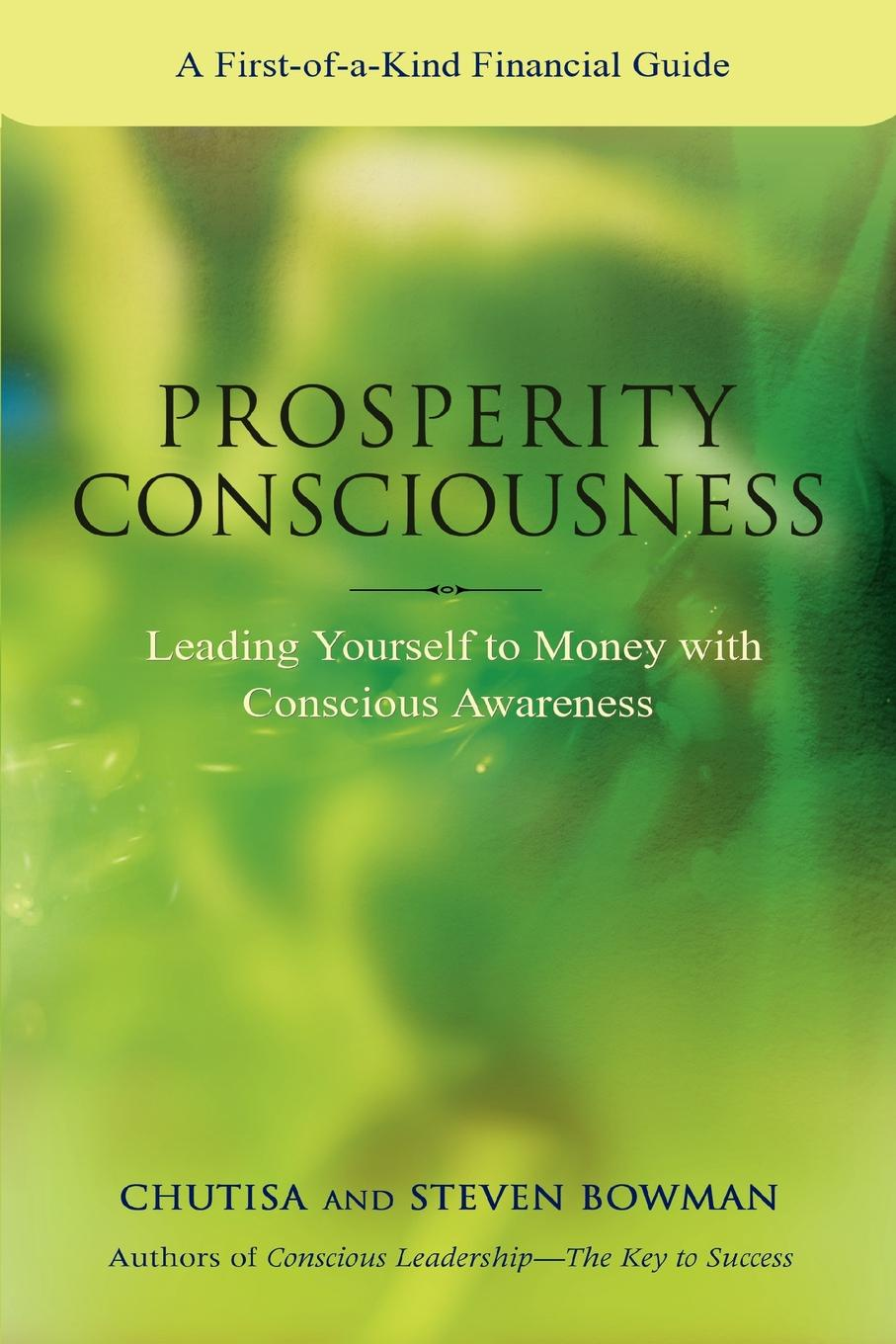 Steven Bowman Prosperity Consciousness. Leading Yourself to Money with Conscious Awareness paul muolo $700 billion bailout the emergency economic stabilization act and what it means to you your money your mortgage and your taxes