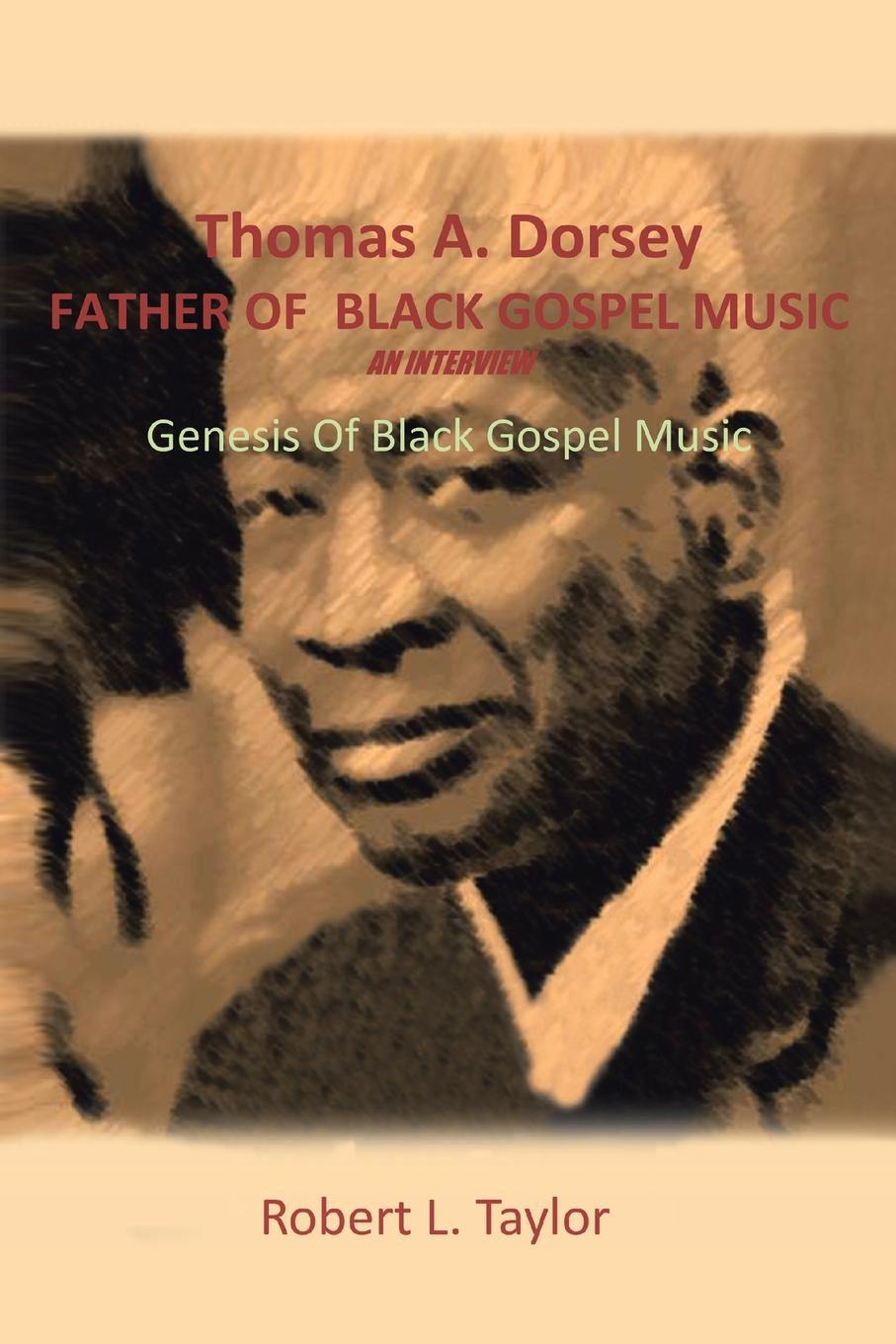 Robert L. Taylor Thomas A. Dorsey Father of Black Gospel Music an Interview. Genesis of Black Gospel Music thomas abel charles the gospel of slavery