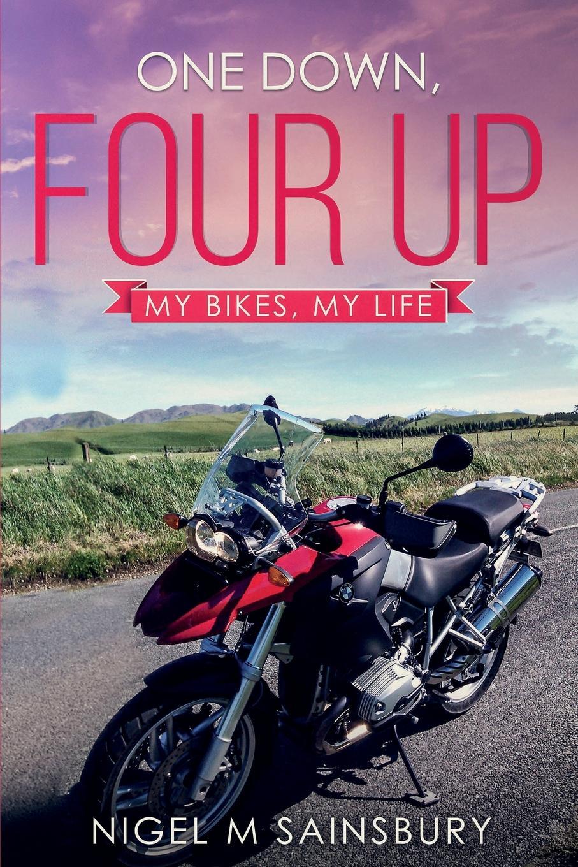 Nigel M Sainsbury One Down, Four Up. My Bikes, Life