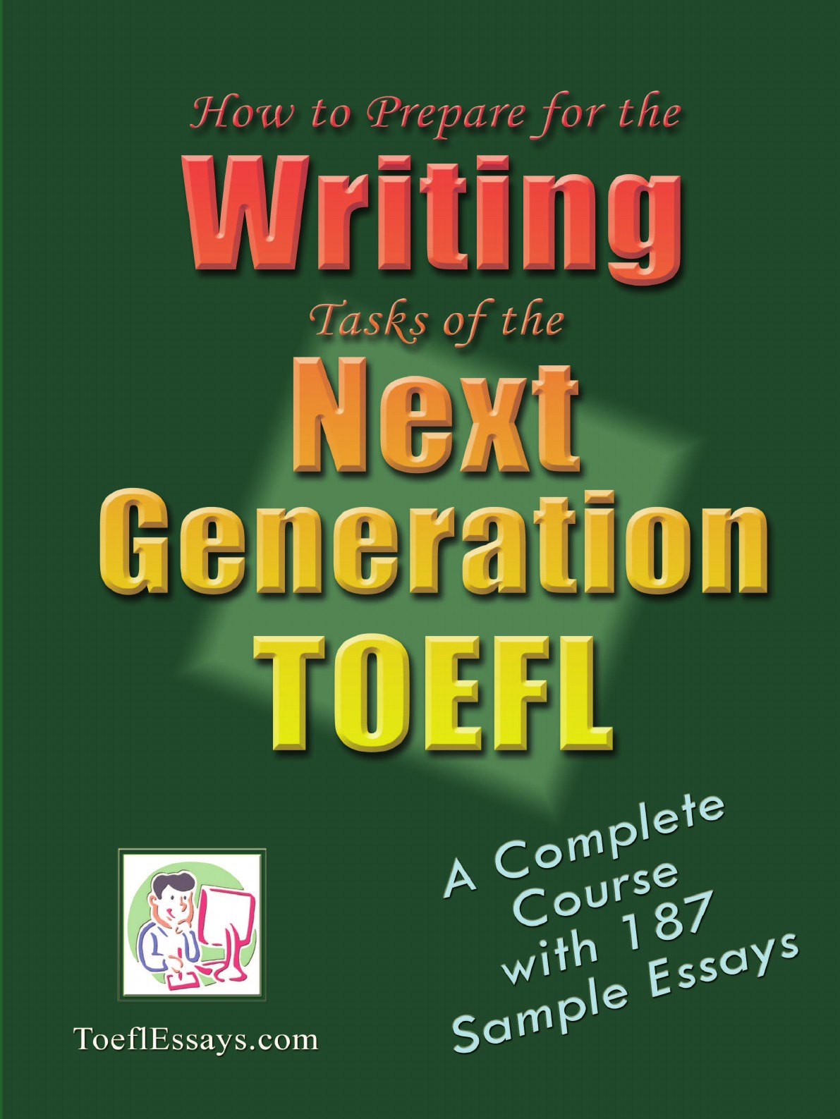 Toeflessays Com How to Prepare for the Writing Tasks of the Next Generation TOEFL - A Complete Course with 187 Sample Essays writing on the wall