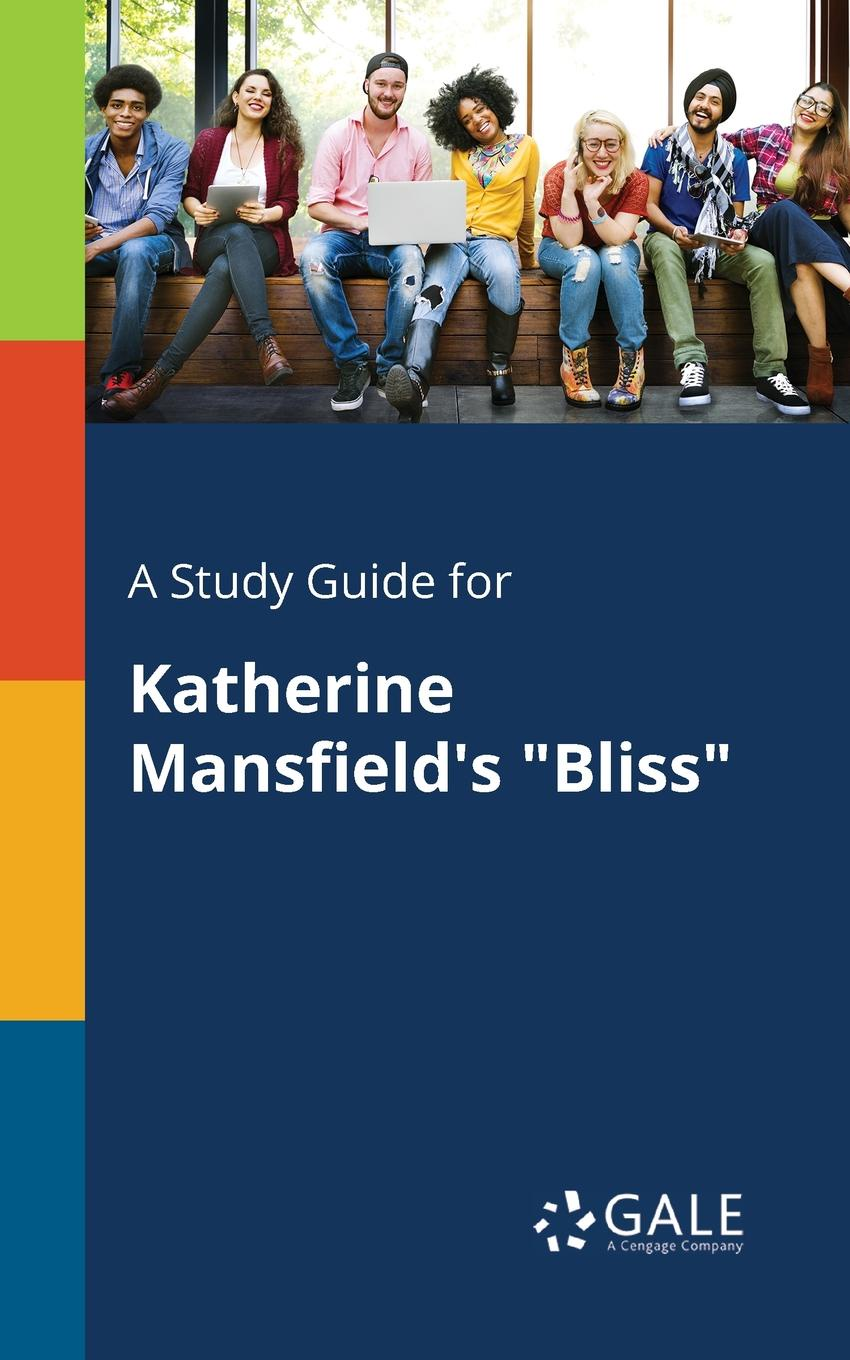 Cengage Learning Gale A Study Guide for Katherine Mansfield's Bliss кэтрин мэнсфилд прозрение рассказы mansfield katherine taking the veil stories