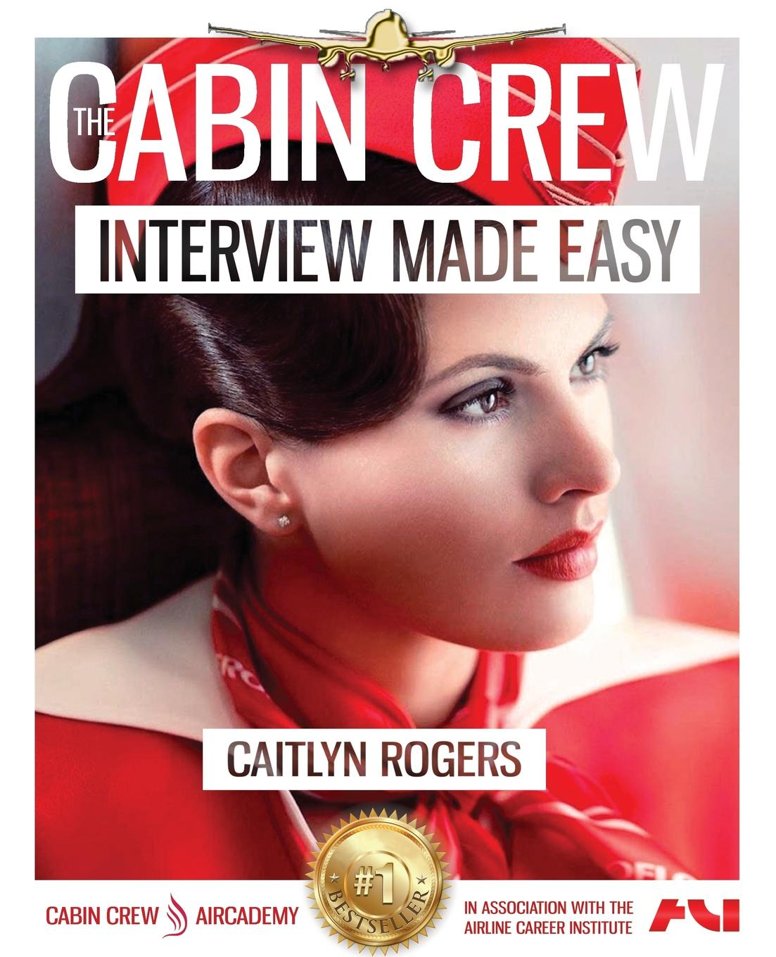Caitlyn Rogers The Cabin Crew Interview Made Easy Workbook (2017). The Ultimate Step By Step Blueprint to Acing the Flight Attendant Interview how2become cabin crew interview questions and answers sample interview questions and answers for the cabin crew interview