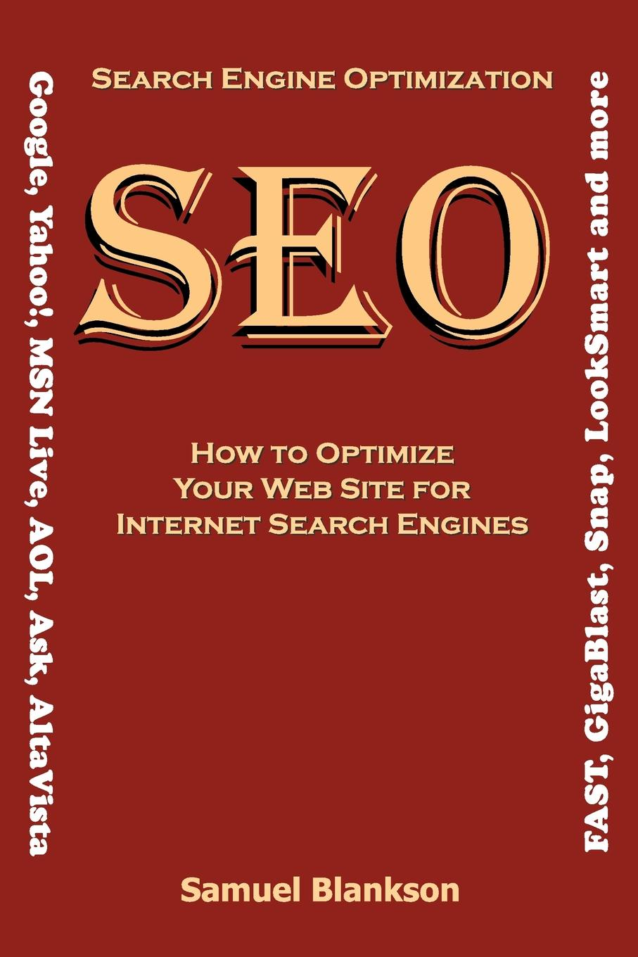 Samuel Blankson Search Engine Optimization (SEO) How to Optimize Your Website for Internet Search Engines (Google, Yahoo!, MSN Live, AOL, Ask, AltaVista, FAST, GigaBlast, Snap, LookSmart and more) mark levene an introduction to search engines and web navigation