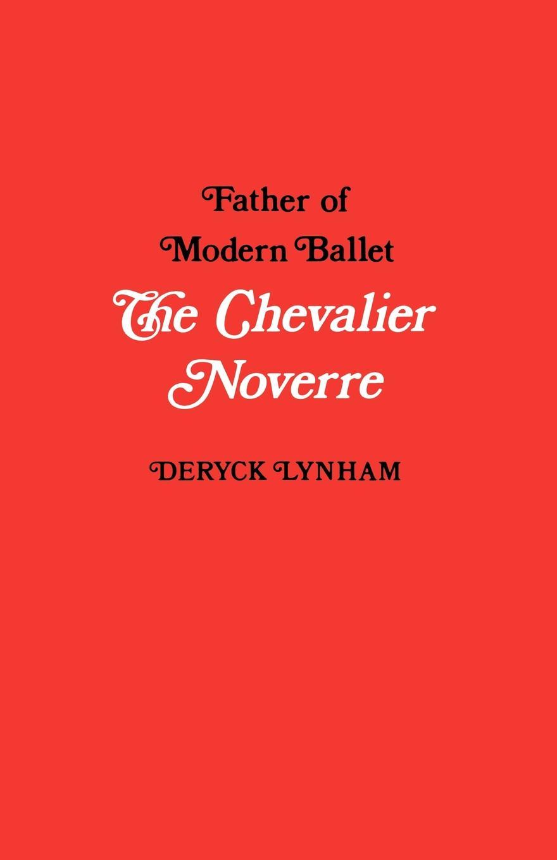 Deryck Lynham The Chevalier Noverre, Father of Modern Ballet