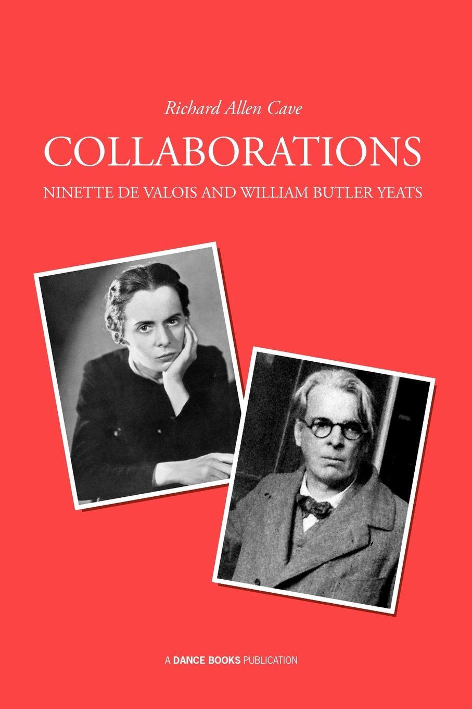 Richard Allen Cave Collaborations. Ninette de Valois and William Butler Yeats theatre of incest