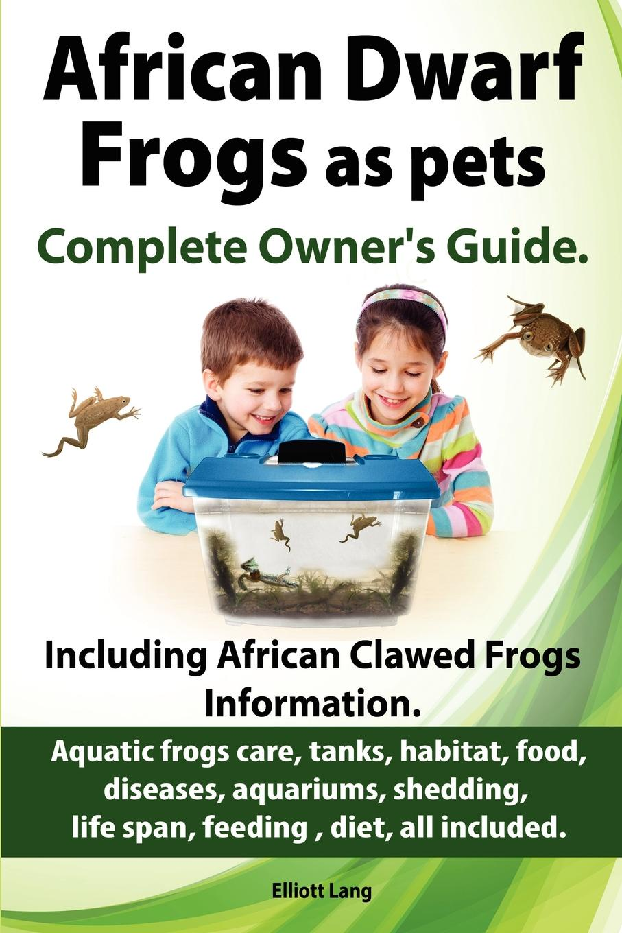 Elliott Lang African Dwarf Frogs as pets. Care, tanks, habitat, food, diseases, aquariums, shedding, life span, feeding , diet, all included. African Dwarf Frogs complete owner's guide! aristophanes the frogs
