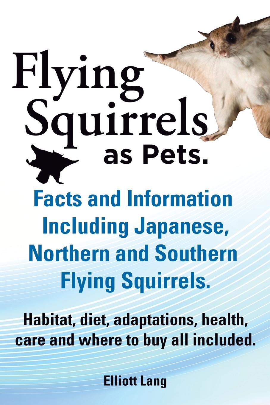 Elliot Lang Flying Squirrels as Pets. Facts and Information. Including Japanese, Northern and Southern Flying Squirrels. Habitat, Diet, Adaptations, Health, Care mhu 4 flying fiends and grues