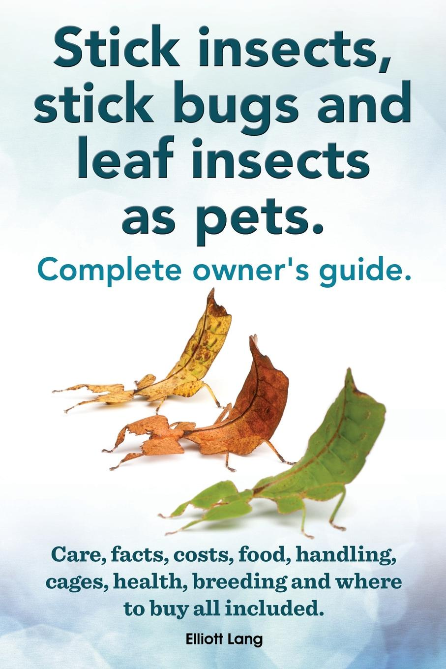 Elliott Lang Stick Insects, Stick Bugs and Leaf Insects as Pets. Stick Insects Care, Facts, Costs, Food, Handling, Cages, Health, Breeding and Where to Buy All Inc cuticle care stick lemon