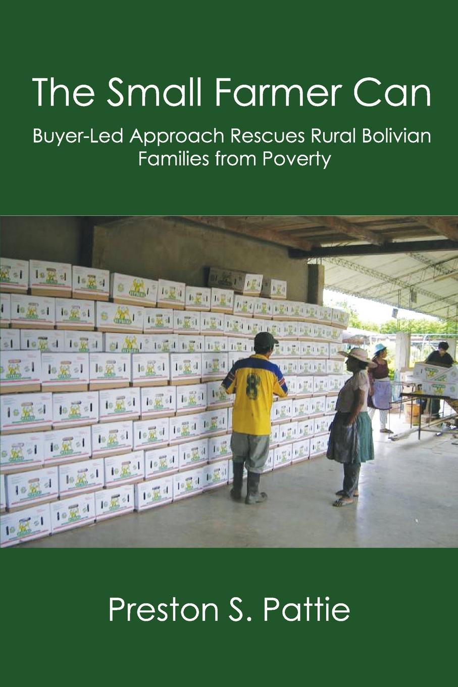 Фото - Preston S. Pattie The Small Farmer Can. Buyer-Led Approach Rescues Rural Bolivian Families from Poverty 10pcs lot g10n60a to220