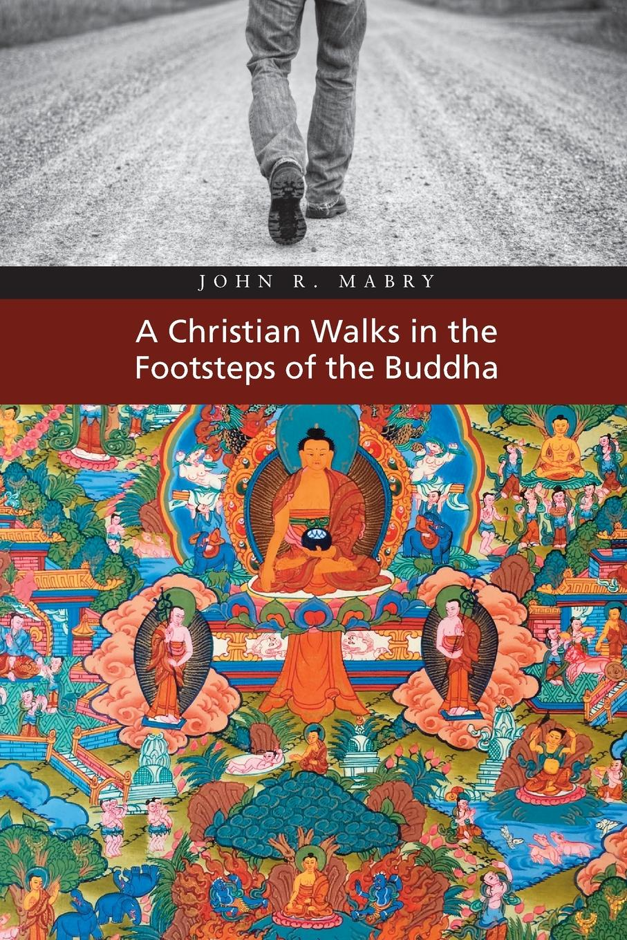 John R. Mabry A Christian Walks in the Footsteps of the Buddha