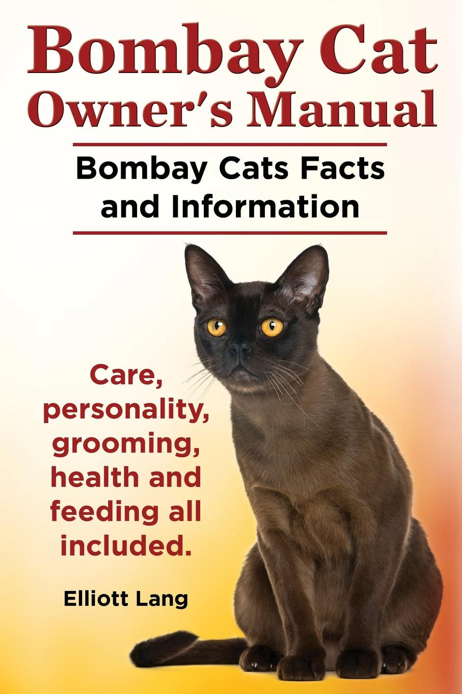 Elliott Lang Bombay Cat Owner's Manual. Bombay Cats Facts and Information. Care, Personality, Grooming, Health and Feeding All Included. цена в Москве и Питере